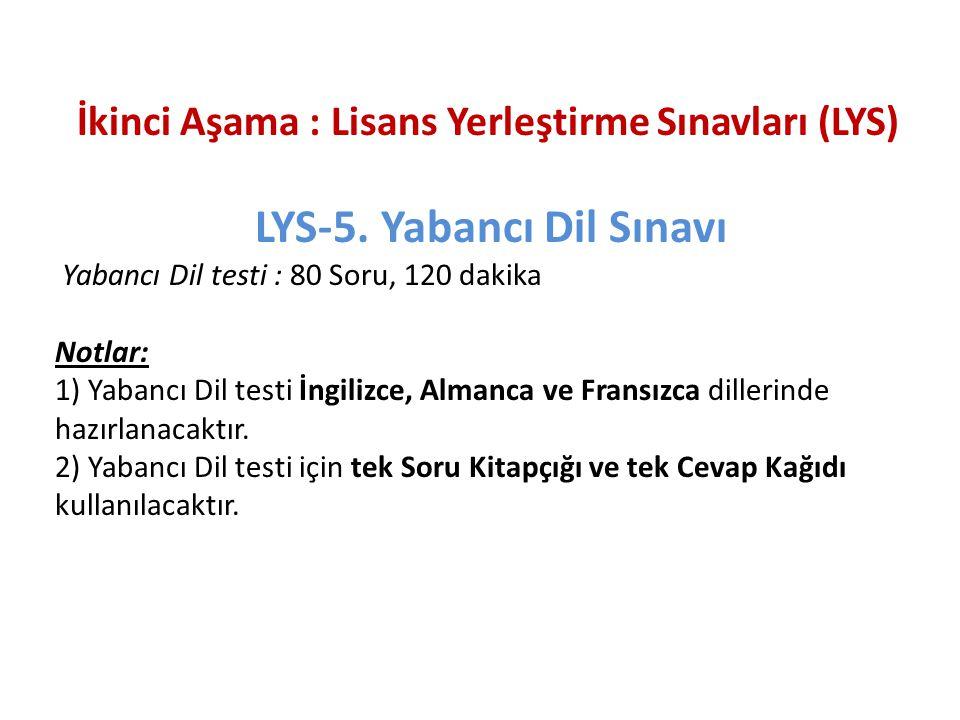 İkinci Aşama : Lisans Yerleştirme Sınavları (LYS) LYS-5. Yabancı Dil Sınavı Yabancı Dil testi : 80 Soru, 120 dakika Notlar: 1) Yabancı Dil testi İngil