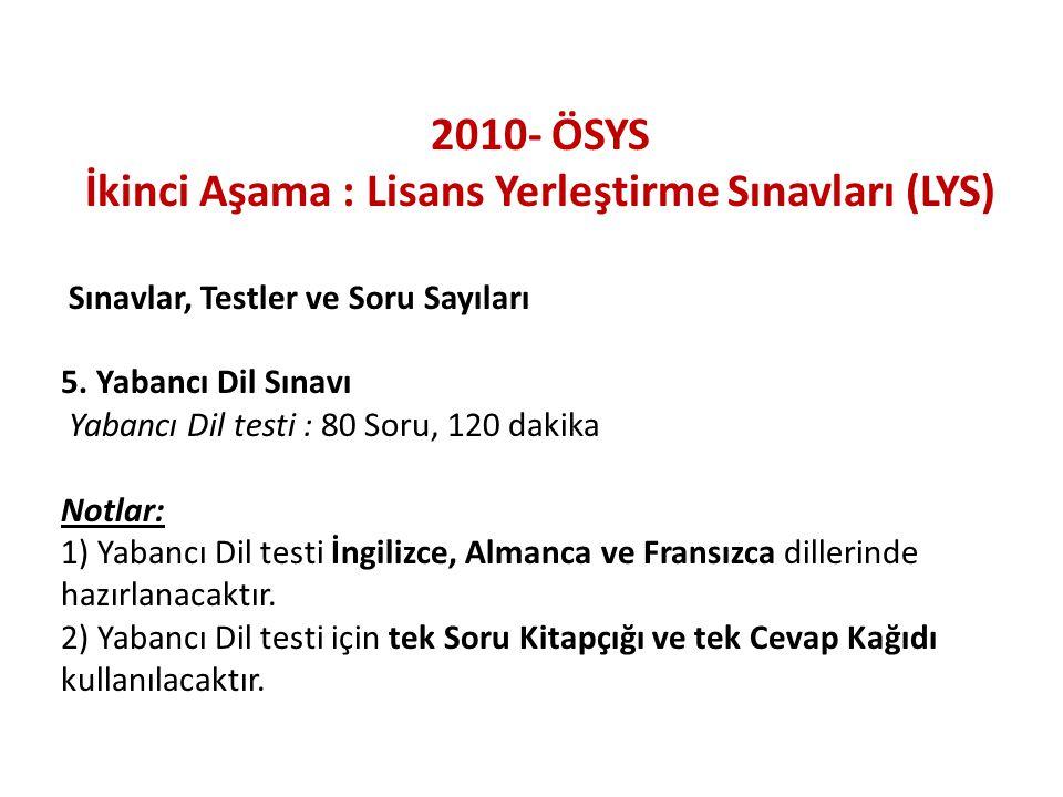 2010- ÖSYS İkinci Aşama : Lisans Yerleştirme Sınavları (LYS) Sınavlar, Testler ve Soru Sayıları 5. Yabancı Dil Sınavı Yabancı Dil testi : 80 Soru, 120