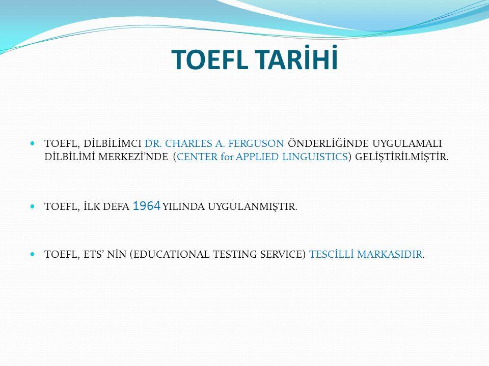 TOEFL TARİHİ TOEFL, DİLBİLİMCI DR. CHARLES A. FERGUSON ÖNDERLİĞİNDE UYGULAMALI DİLBİLİMİ MERKEZİ'NDE (CENTER for APPLIED LINGUISTICS) GELİŞTİRİLMİŞTİR