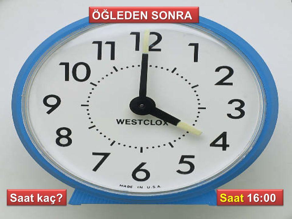 ÖĞLEDEN SONRA Saat kaç? Saat 16:00