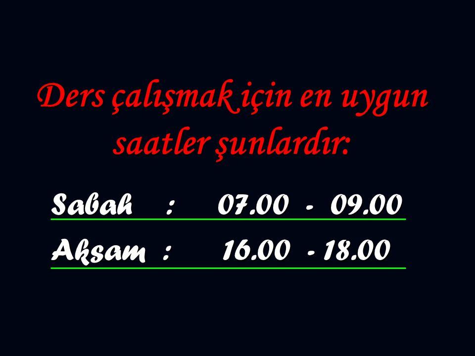 Ders çalışmak için en uygun saatler şunlardır: Sabah : 07.00 - 09.00 Aksam : 16.00 - 18.00