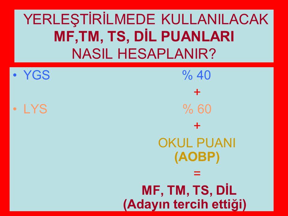 YERLEŞTİRİLMEDE KULLANILACAK MF,TM, TS, DİL PUANLARI NASIL HESAPLANIR? YGS % 40 + LYS % 60 + OKUL PUANI (AOBP) = MF, TM, TS, DİL (Adayın tercih ettiği