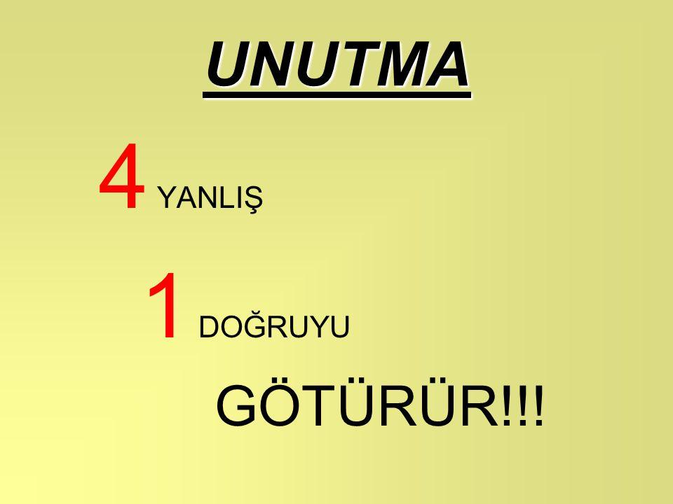 UNUTMA 4 YANLIŞ 1 DOĞRUYU GÖTÜRÜR!!!