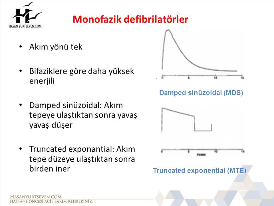 Monofazik defibrilatörler Akım yönü tek Bifaziklere göre daha yüksek enerjili Damped sinüzoidal: Akım tepeye ulaştıktan sonra yavaş yavaş düşer Trunca