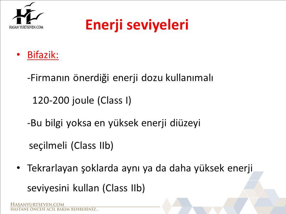 Enerji seviyeleri Bifazik: -Firmanın önerdiği enerji dozu kullanımalı 120-200 joule (Class I) -Bu bilgi yoksa en yüksek enerji diüzeyi seçilmeli (Clas