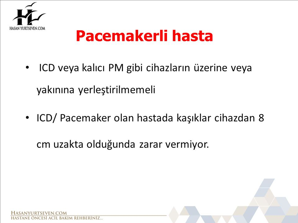 ICD veya kalıcı PM gibi cihazların üzerine veya yakınına yerleştirilmemeli ICD/ Pacemaker olan hastada kaşıklar cihazdan 8 cm uzakta olduğunda zarar v