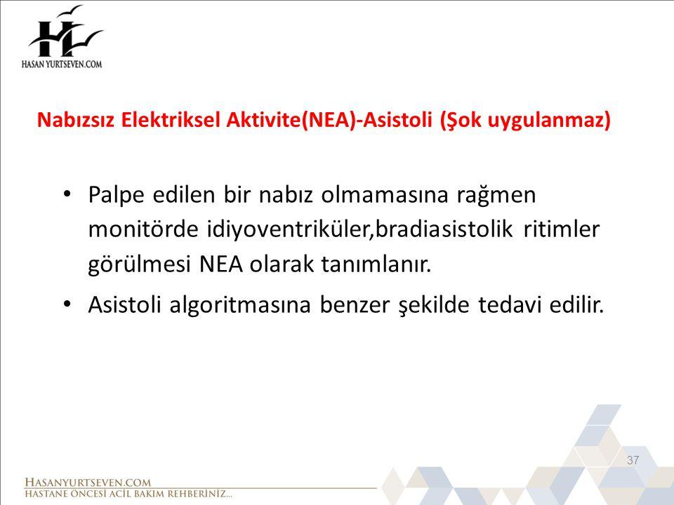 Nabızsız Elektriksel Aktivite(NEA)-Asistoli (Şok uygulanmaz) Palpe edilen bir nabız olmamasına rağmen monitörde idiyoventriküler,bradiasistolik ritiml