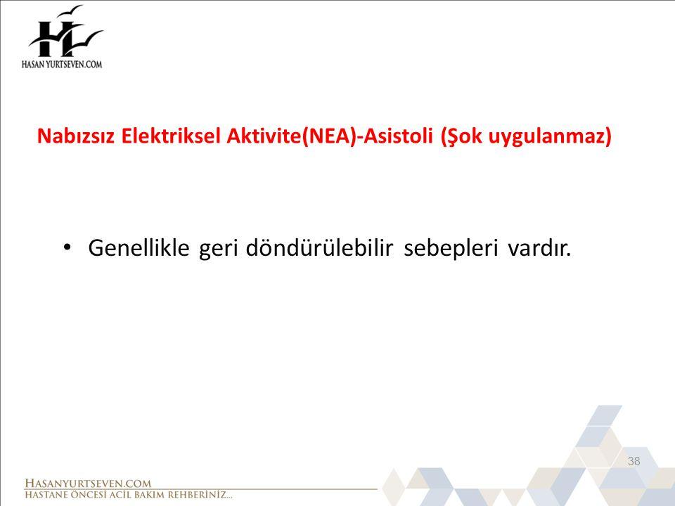Nabızsız Elektriksel Aktivite(NEA)-Asistoli (Şok uygulanmaz) Genellikle geri döndürülebilir sebepleri vardır. 38