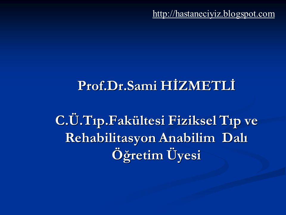 Prof.Dr.Sami HİZMETLİ C.Ü.Tıp.Fakültesi Fiziksel Tıp ve Rehabilitasyon Anabilim Dalı Öğretim Üyesi http://hastaneciyiz.blogspot.com