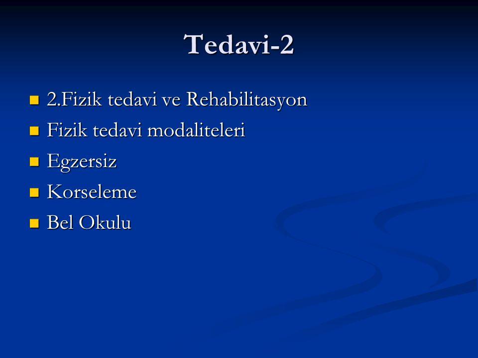 Tedavi-2 2.Fizik tedavi ve Rehabilitasyon 2.Fizik tedavi ve Rehabilitasyon Fizik tedavi modaliteleri Fizik tedavi modaliteleri Egzersiz Egzersiz Korseleme Korseleme Bel Okulu Bel Okulu