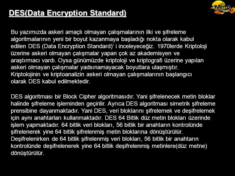 DES(Data Encryption Standard) Bu yazımızda askeri amaçlı olmayan çalışmalarının ilki ve şifreleme algoritmalarının yeni bir boyut kazanmaya başladığı