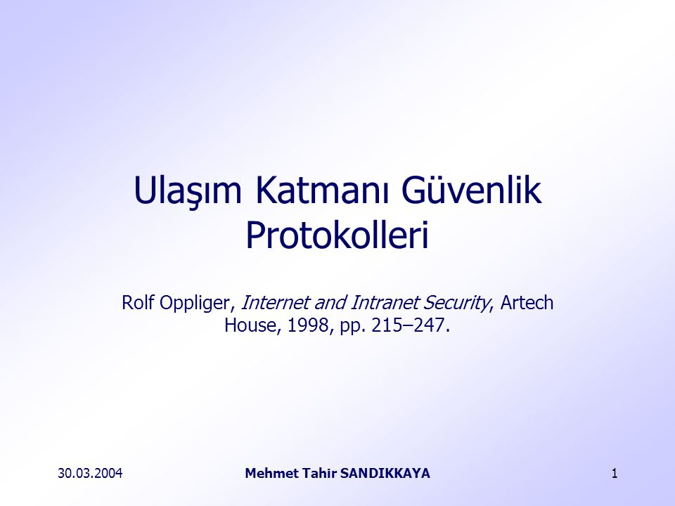 30.03.2004Mehmet Tahir SANDIKKAYA1 Rolf Oppliger, Internet and Intranet Security, Artech House, 1998, pp.