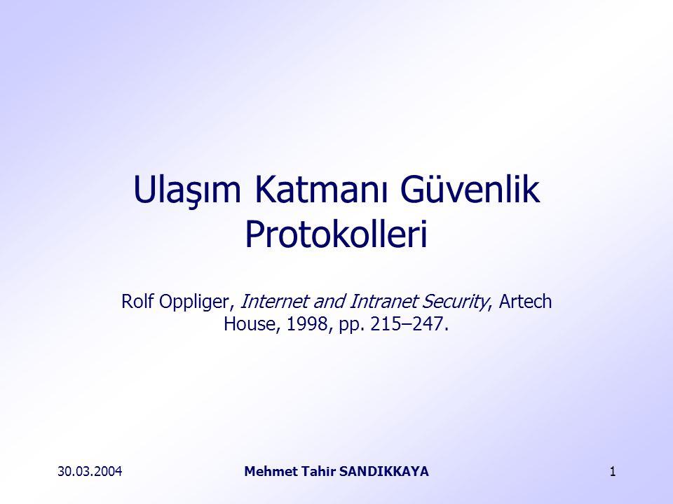 30.03.2004Mehmet Tahir SANDIKKAYA12 Secure Sockets Layer TCP / IP SSL Kayıt SSL Tokalaşma Uygulama İstemci TCP / IP SSL Kayıt SSL Tokalaşma Uygulama Sunucu S S L