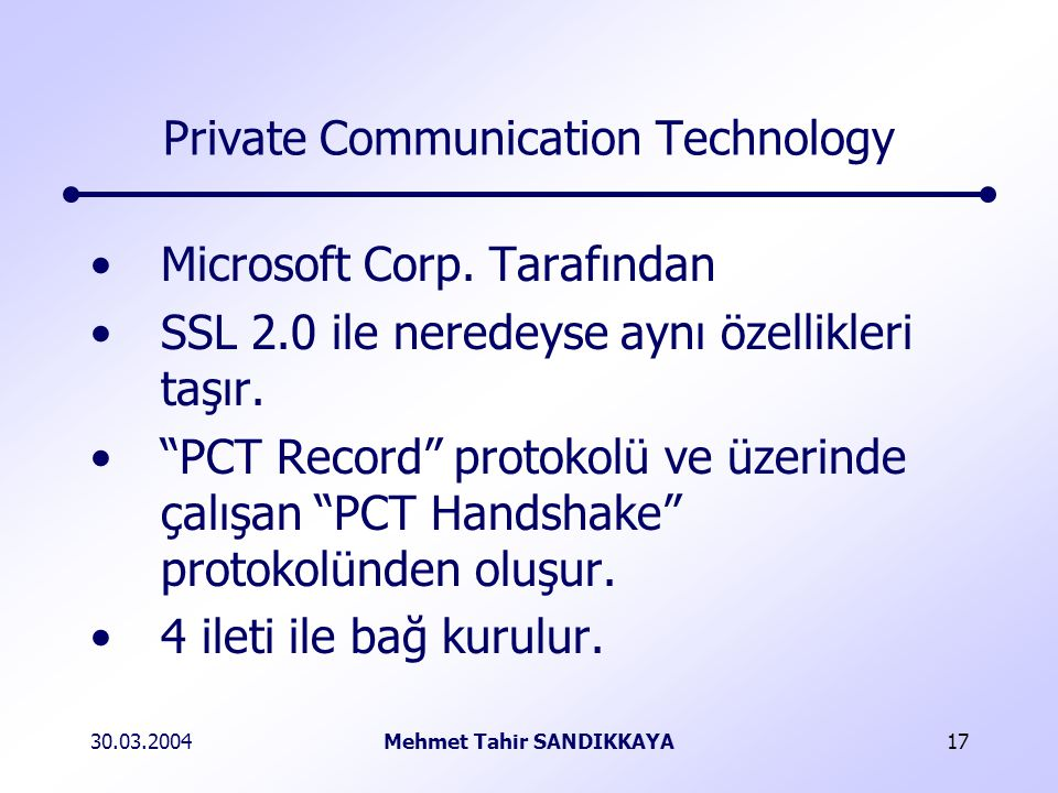 30.03.2004Mehmet Tahir SANDIKKAYA17 Private Communication Technology Microsoft Corp.