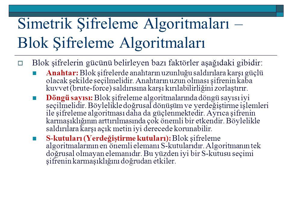 Simetrik Şifreleme Algoritmaları – Blok Şifreleme Algoritmaları  Blok şifrelerin gücünü belirleyen bazı faktörler aşağıdaki gibidir: Anahtar: Blok şifrelerde anahtarın uzunluğu saldırılara karşı güçlü olacak şekilde seçilmelidir.