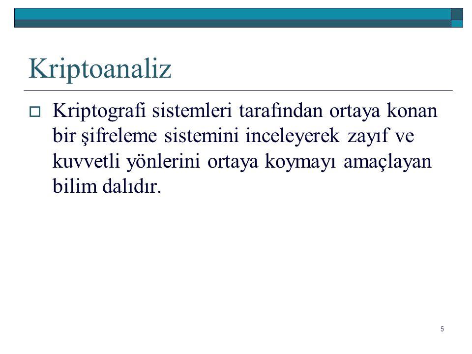 Kriptoanaliz  Kriptografi sistemleri tarafından ortaya konan bir şifreleme sistemini inceleyerek zayıf ve kuvvetli yönlerini ortaya koymayı amaçlayan bilim dalıdır.