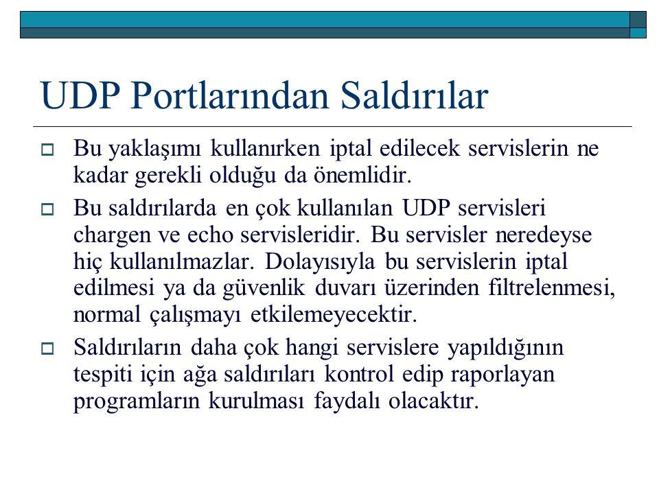 UDP Portlarından Saldırılar  Bu yaklaşımı kullanırken iptal edilecek servislerin ne kadar gerekli olduğu da önemlidir.