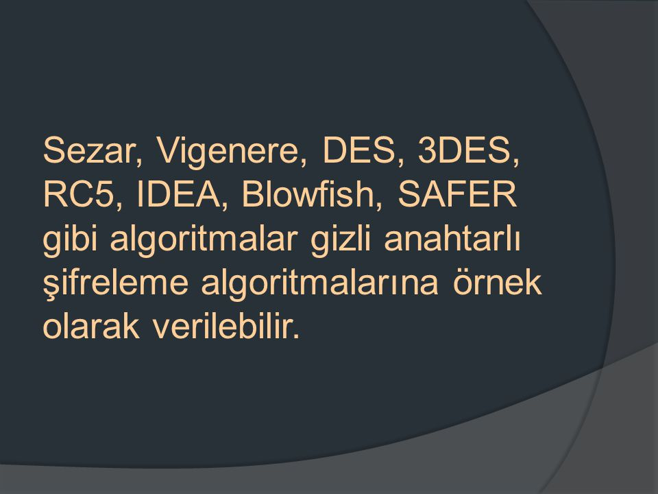 -3DES, DES şifrelemesinin 3 kere art arda yapılması ile çalışır.