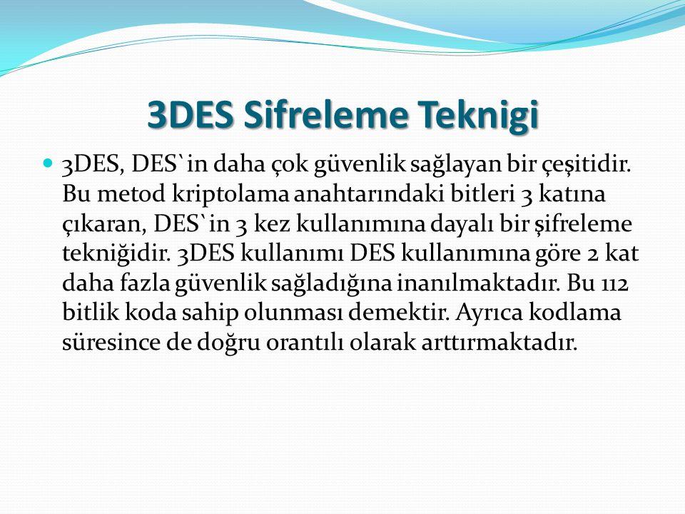 3DES Sifreleme Teknigi 3DES, DES`in daha çok güvenlik sağlayan bir çeşitidir.