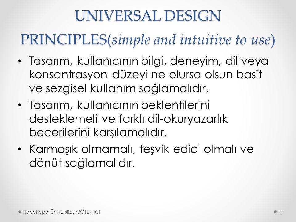 UNIVERSAL DESIGN PRINCIPLES(simple and intuitive to use) Tasarım, kullanıcının bilgi, deneyim, dil veya konsantrasyon düzeyi ne olursa olsun basit ve sezgisel kullanım sağlamalıdır.