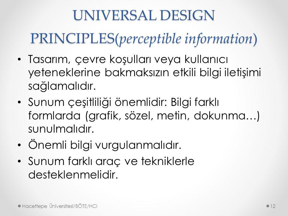 UNIVERSAL DESIGN PRINCIPLES(perceptible information) Tasarım, çevre koşulları veya kullanıcı yeteneklerine bakmaksızın etkili bilgi iletişimi sağlamalıdır.