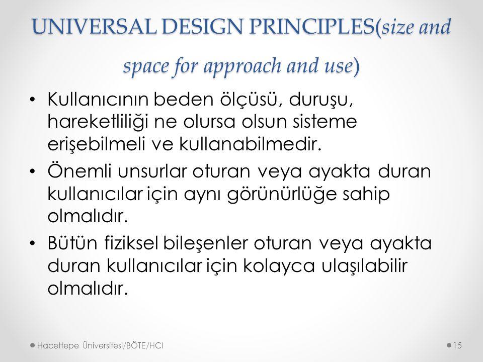 UNIVERSAL DESIGN PRINCIPLES(size and space for approach and use) Kullanıcının beden ölçüsü, duruşu, hareketliliği ne olursa olsun sisteme erişebilmeli ve kullanabilmedir.
