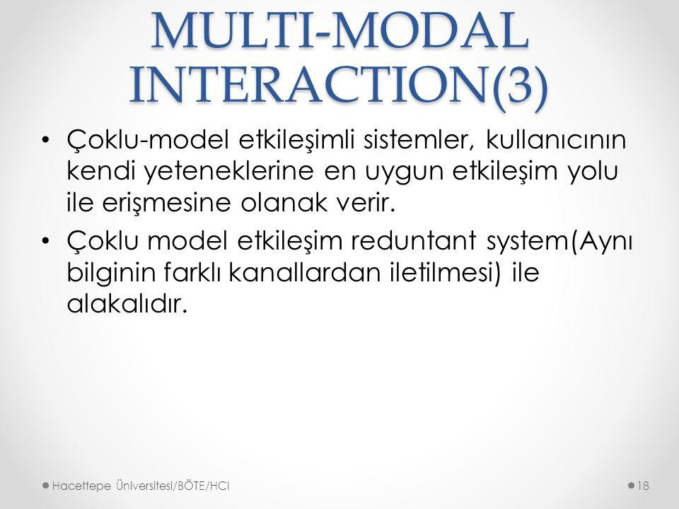 MULTI-MODAL INTERACTION(3) Çoklu-model etkileşimli sistemler, kullanıcının kendi yeteneklerine en uygun etkileşim yolu ile erişmesine olanak verir.