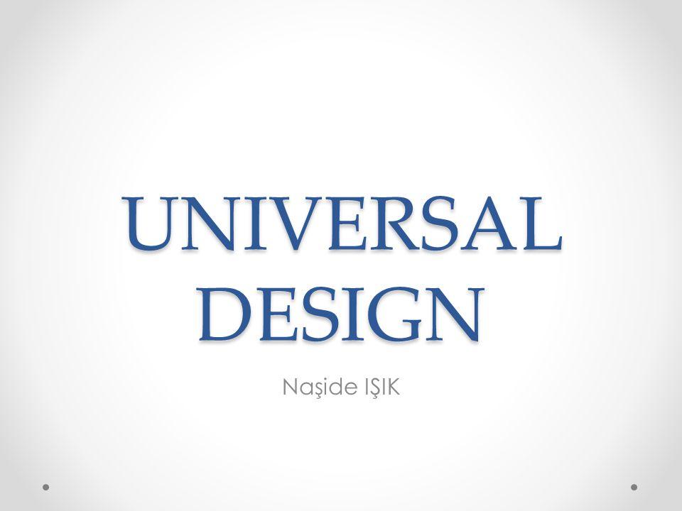 UNIVERSAL DESIGN Naşide IŞIK