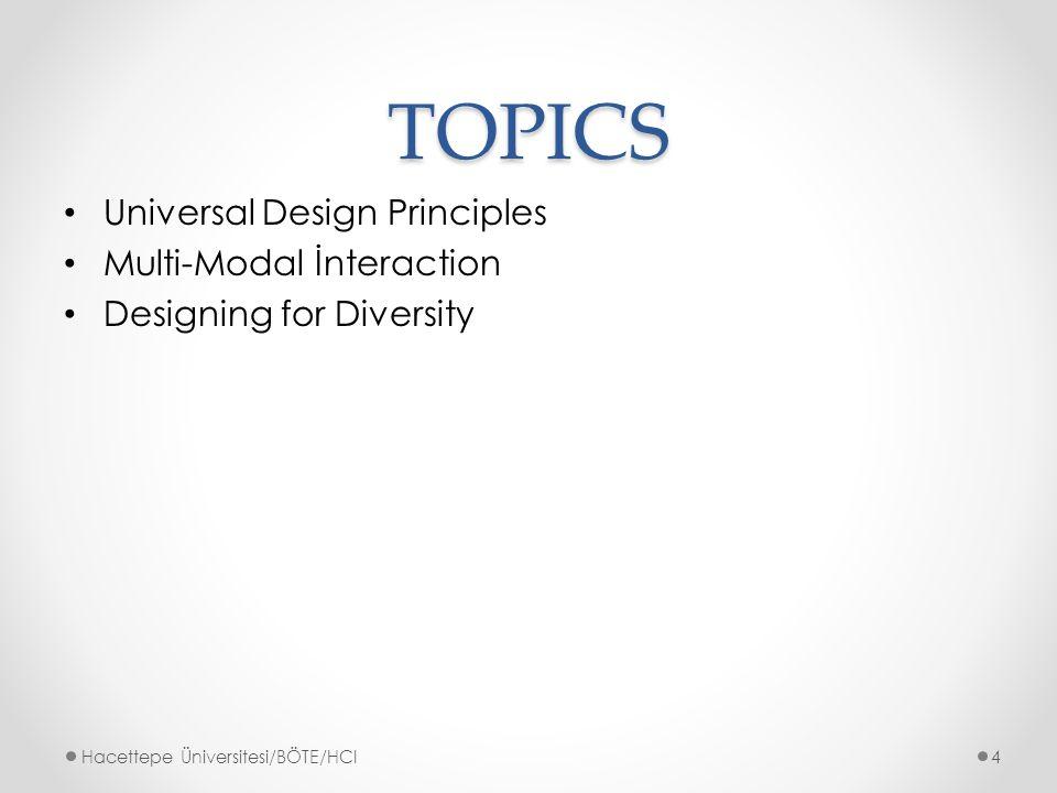 UNIVERSAL DESIGN PRINCIPLES(1) Evrensel Tasarım, 'Mümkün olduğunca her durumda, mümkün olduğu kadar insan tarafından kullanılabilen ürün tasarım süreci' olarak tanımlanmıştır.