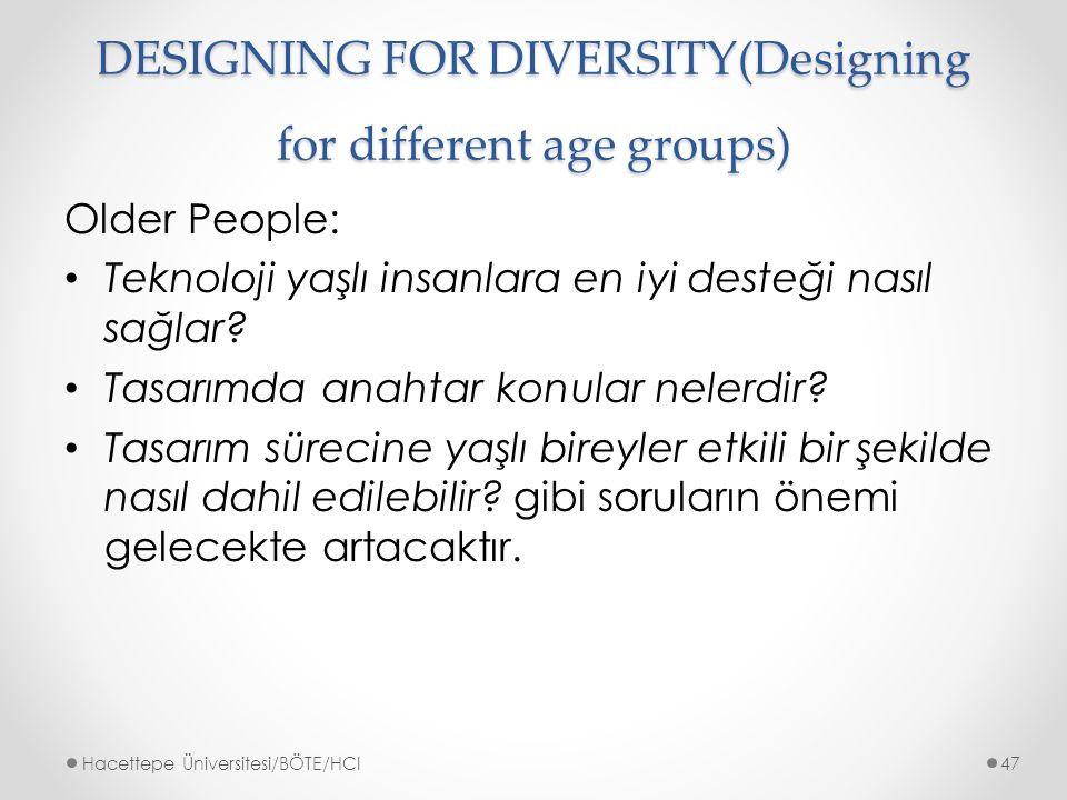 DESIGNING FOR DIVERSITY(Designing for different age groups) Older People: Teknoloji yaşlı insanlara en iyi desteği nasıl sağlar.