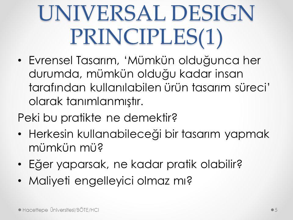 UNIVERSAL DESIGN PRINCIPLES(2) Herkesin erişebileceği bir tasarım tasarlamayabiliriz, Kullanılan bir ürün sonucunda herkeste aynı deneyimin olduğunu garantileyemeyiz, AMA; Evrensel tasarım amaçları doğrultusunda çalışabilir ve eşdeğer bir deneyim sağlamayı deneyebiliriz.