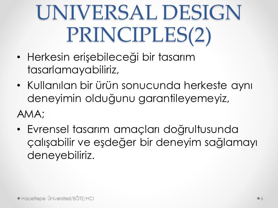 UNIVERSAL DESIGN PRINCIPLES(3) Farklı kullanıcılara hitap eden tasarımlar: Fiziksel engelliler için kaldırımlar Görme engelliler için platform Sensörlü kapılar Görsel-işitsel asansörler Hacettepe Üniversitesi/BÖTE/HCI7