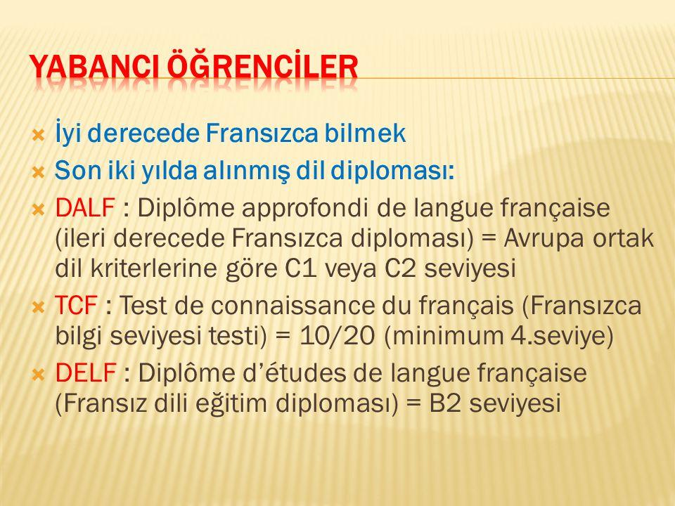  İyi derecede Fransızca bilmek  Son iki yılda alınmış dil diploması:  DALF : Diplôme approfondi de langue française (ileri derecede Fransızca diplo