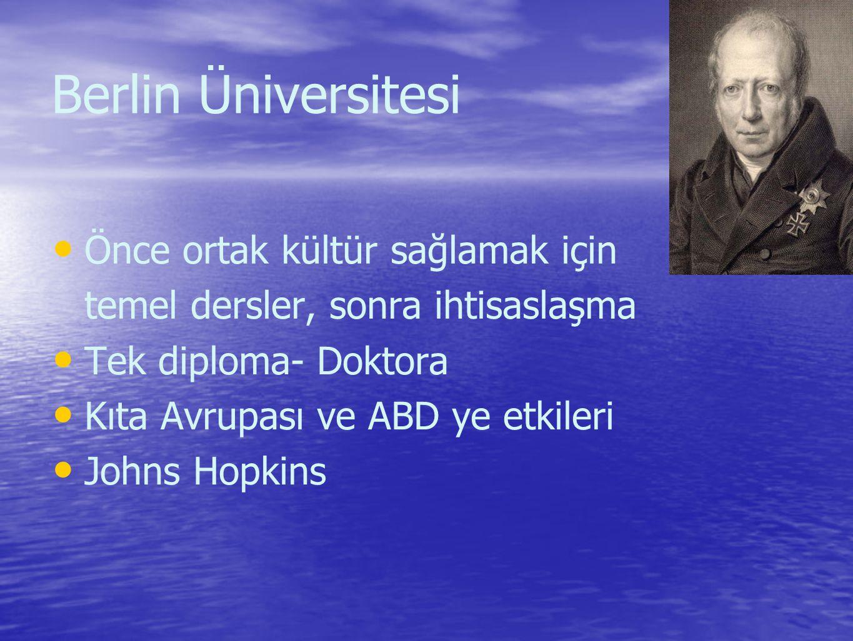Berlin Üniversitesi Önce ortak kültür sağlamak için temel dersler, sonra ihtisaslaşma Tek diploma- Doktora Kıta Avrupası ve ABD ye etkileri Johns Hopkins