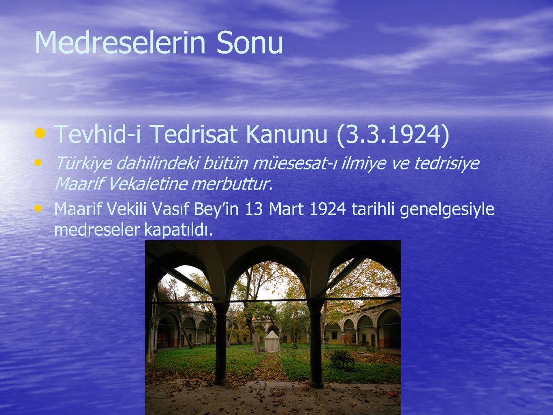 Medreselerin Sonu Tevhid-i Tedrisat Kanunu (3.3.1924) Türkiye dahilindeki bütün müesesat-ı ilmiye ve tedrisiye Maarif Vekaletine merbuttur.