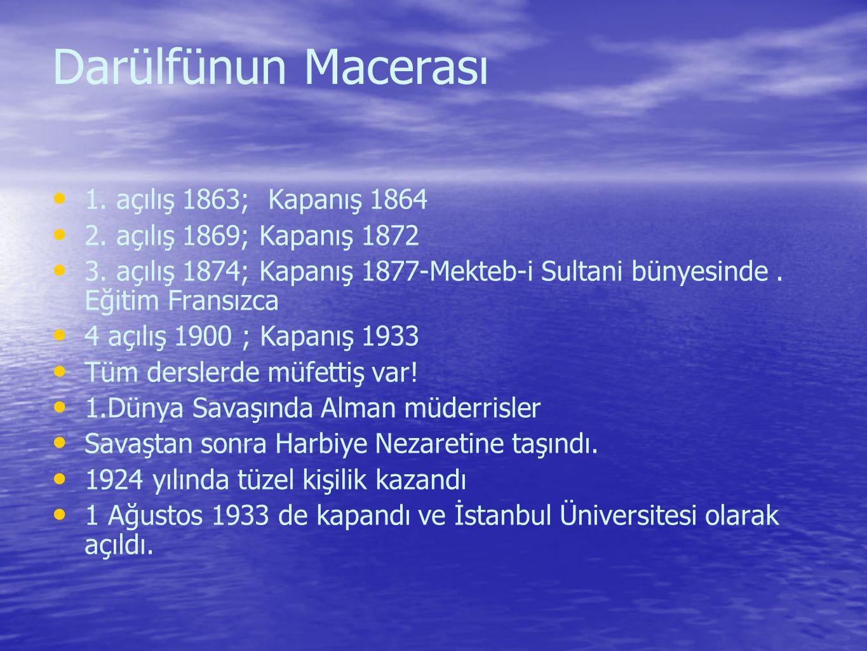 Darülfünun Macerası 1.açılış 1863; Kapanış 1864 2.