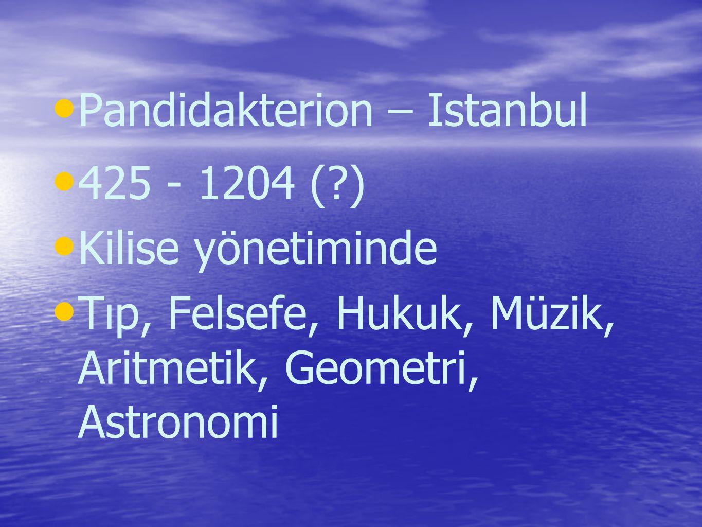 Pandidakterion – Istanbul 425 - 1204 (?) Kilise yönetiminde Tıp, Felsefe, Hukuk, Müzik, Aritmetik, Geometri, Astronomi