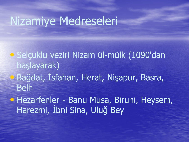 Nizamiye Medreseleri Selçuklu veziri Nizam ül-mülk (1090 dan başlayarak) Bağdat, İsfahan, Herat, Nişapur, Basra, Belh Hezarfenler - Banu Musa, Biruni, Heysem, Harezmi, İbni Sina, Uluğ Bey