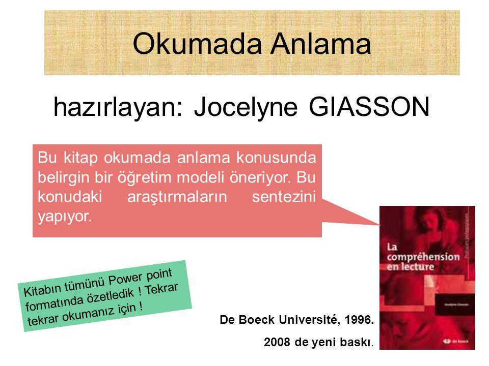 Okumada Anlama hazırlayan: Jocelyne GIASSON De Boeck Université, 1996. 2008 de yeni baskı. Bu kitap okumada anlama konusunda belirgin bir öğretim mode