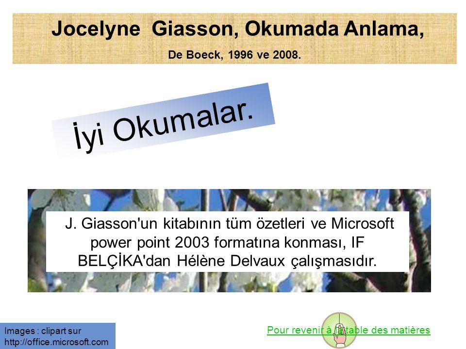 İyi Okumalar. Jocelyne Giasson, Okumada Anlama, De Boeck, 1996 ve 2008. Pour revenir à la table des matières J. Giasson'un kitabının tüm özetleri ve M