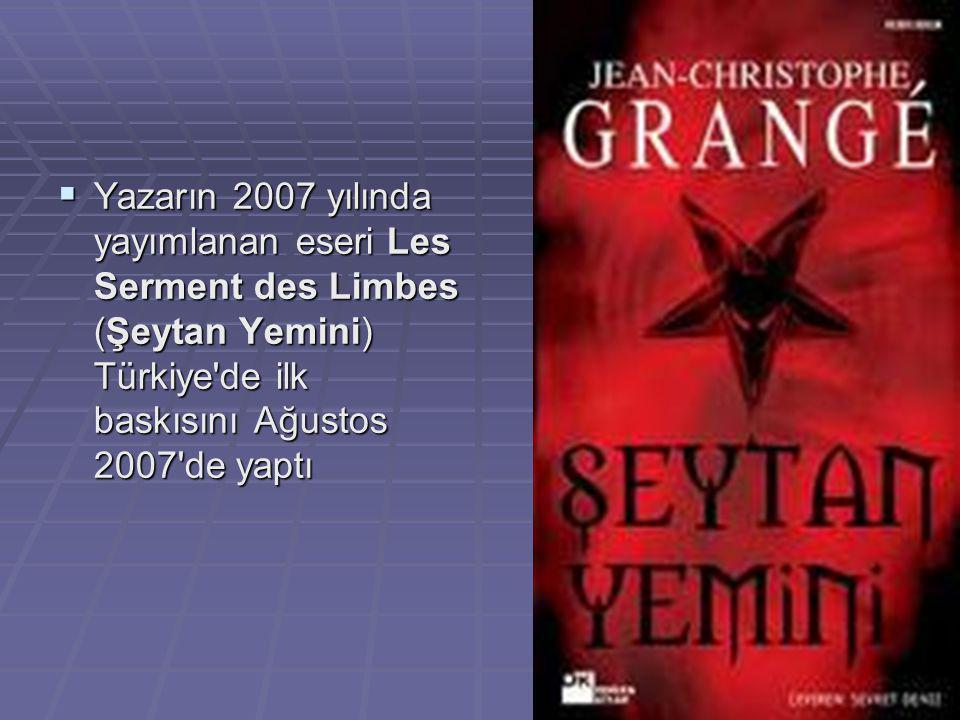  Yazarın 2007 yılında yayımlanan eseri Les Serment des Limbes (Şeytan Yemini) Türkiye de ilk baskısını Ağustos 2007 de yaptı
