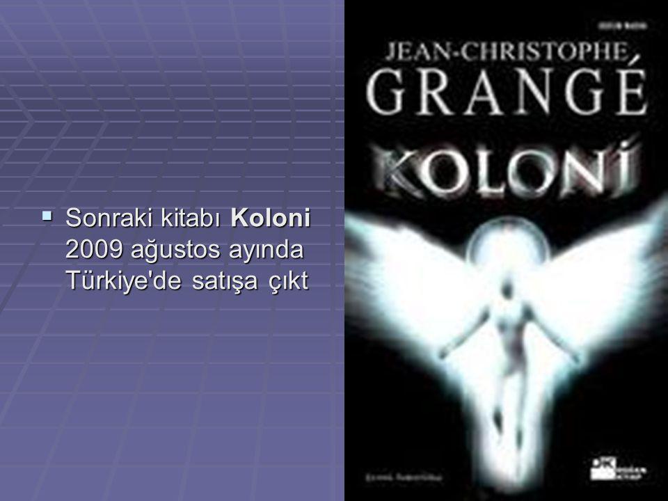  Sonraki kitabı Koloni 2009 ağustos ayında Türkiye de satışa çıkt