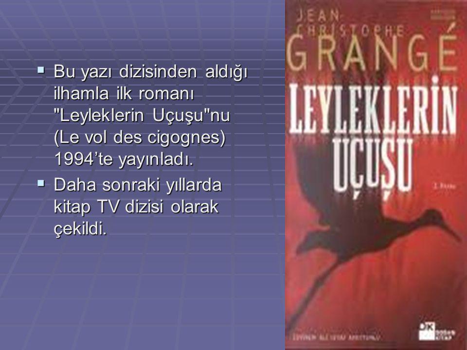  Bu yazı dizisinden aldığı ilhamla ilk romanı Leyleklerin Uçuşu nu (Le vol des cigognes) 1994'te yayınladı.