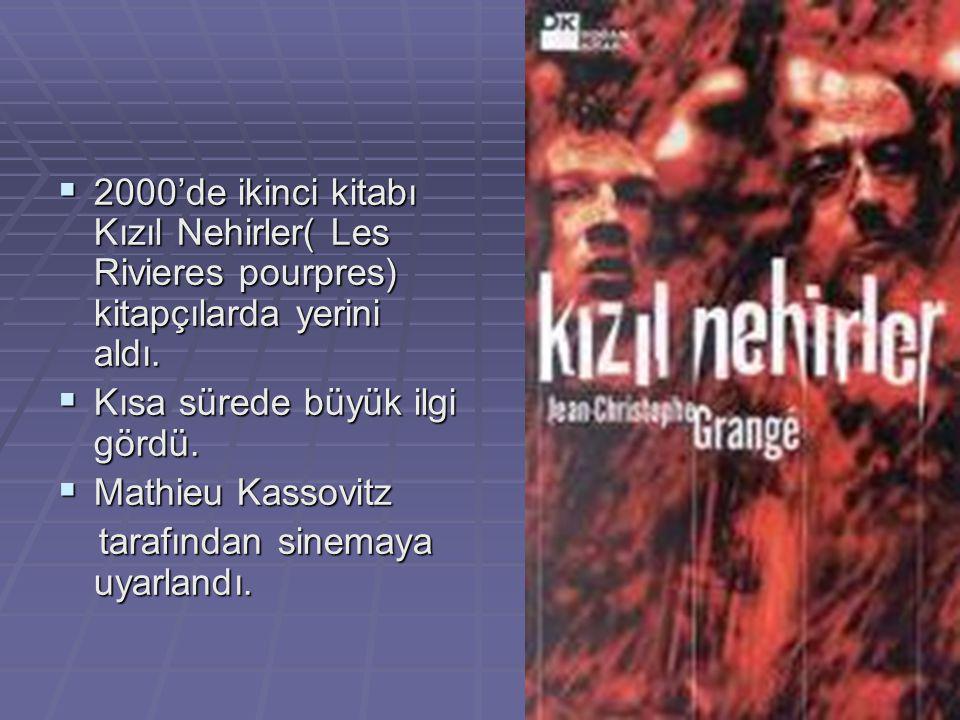  2000'de ikinci kitabı Kızıl Nehirler( Les Rivieres pourpres) kitapçılarda yerini aldı.