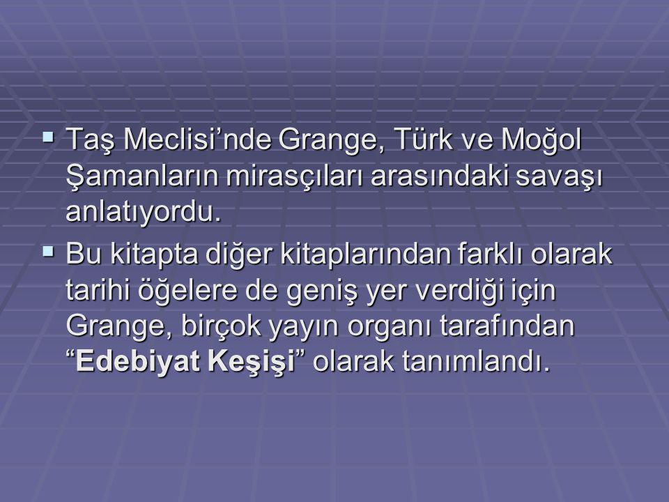  Taş Meclisi'nde Grange, Türk ve Moğol Şamanların mirasçıları arasındaki savaşı anlatıyordu.