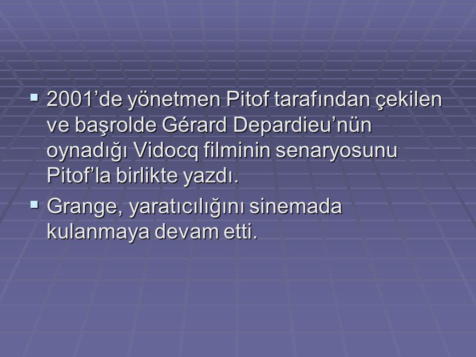  2001'de yönetmen Pitof tarafından çekilen ve başrolde Gérard Depardieu'nün oynadığı Vidocq filminin senaryosunu Pitof'la birlikte yazdı.