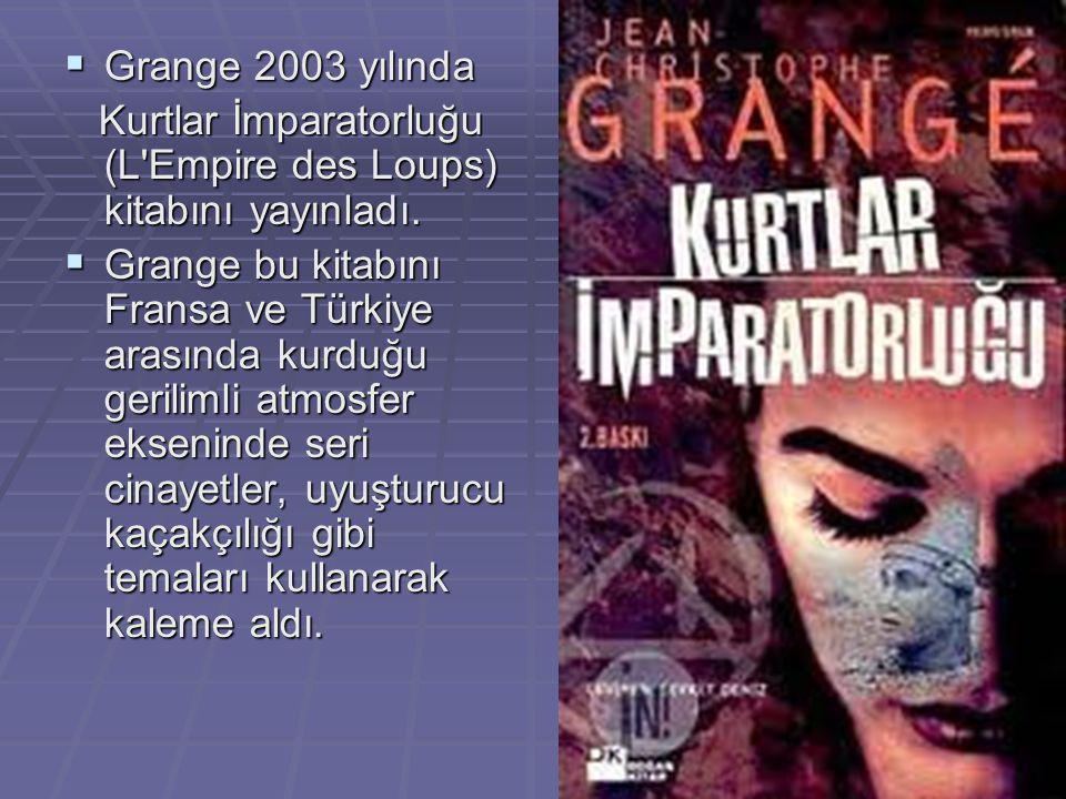  Grange 2003 yılında Kurtlar İmparatorluğu (L Empire des Loups) kitabını yayınladı.