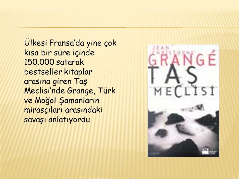 Ülkesi Fransa'da yine çok kısa bir süre içinde 150.000 satarak bestseller kitaplar arasına giren Taş Meclisi'nde Grange, Türk ve Moğol Şamanların mira