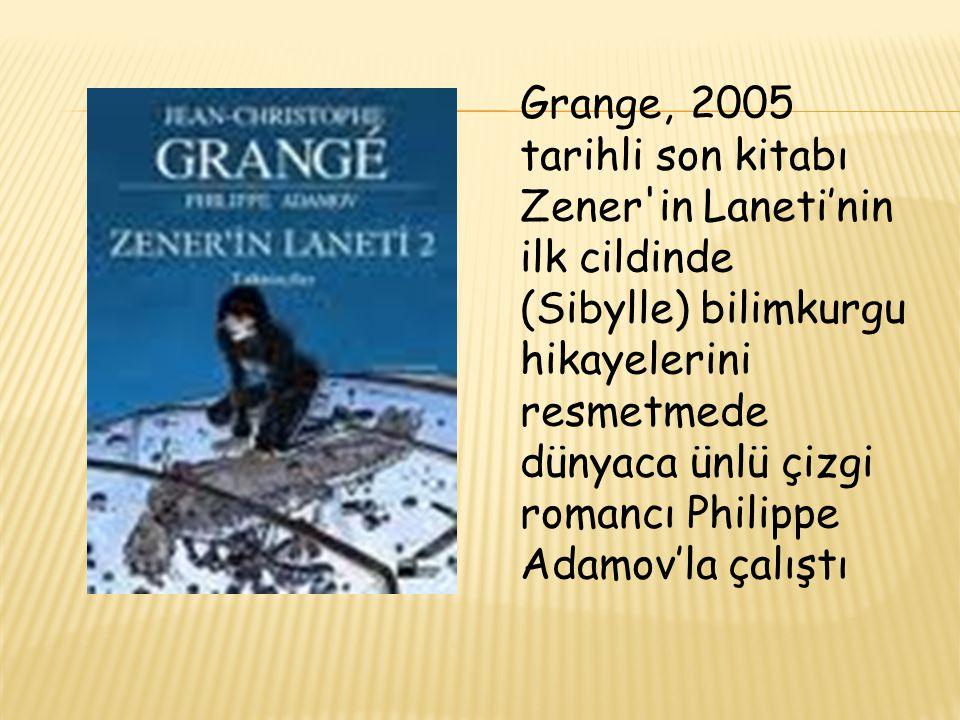 Grange, 2005 tarihli son kitabı Zener'in Laneti'nin ilk cildinde (Sibylle) bilimkurgu hikayelerini resmetmede dünyaca ünlü çizgi romancı Philippe Adam