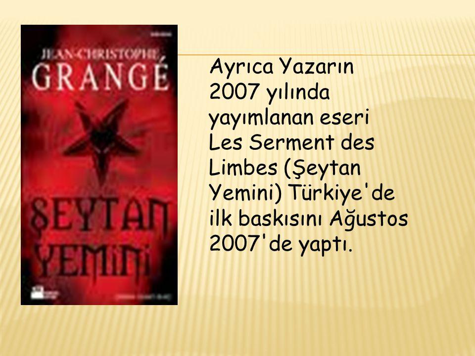 Ayrıca Yazarın 2007 yılında yayımlanan eseri Les Serment des Limbes (Şeytan Yemini) Türkiye'de ilk baskısını Ağustos 2007'de yaptı.